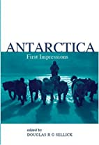Antarctica: First Impressions 1773-1930 by…