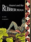 Lock, Kath: Anansi and the Rubberman (Classics)