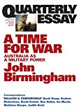 Birmingham, John: A Time for War: The Rebirth of Australia's Military Culture