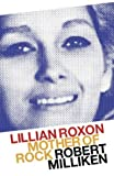 Milliken, Robert: Lillian Roxon: Mother Of Rock