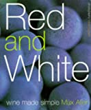 Allen, Max: Red and White: Wine Made Simple
