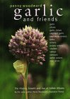 Woodward, Penny: Garlic and Friends: The History, Growth and Use of Edible Alliums