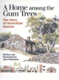 Nicholson, John: A Home among the Gum Trees: The Story of Australian Houses