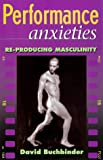 Buchbinder, David: Performance Anxieties: Re-Producing Masculinity