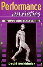 Performance Anxieties: Re-Producing…