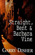 Straight, Bent and Barbara Vine by Garry…