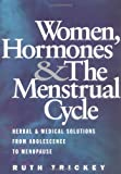 Trickey, Ruth: Women, Hormones and the Menstrual Cycle: Herbal and Medical Solutions from Adolescence to Menopause