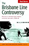 Burns, Paul: The Brisbane Line Controversy: Political Opportunism versus National Security 1942-45 (Army military history series: issues)