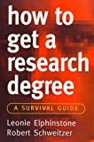 Schweitzer, Robert: How to Get a Research Degree: A Survival Guide