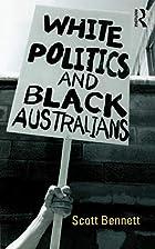 White Politics and Black Australians by…