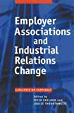 Sheldon, Peter: Employer Associations and Industrial Relations Change: Catalysts or Captives
