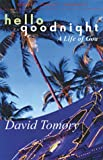 Tomory, David: Hello Goodnight: A Life of Goa