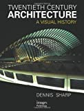 Sharp, Dennis: Twentieth Century Architecture: A Visual History