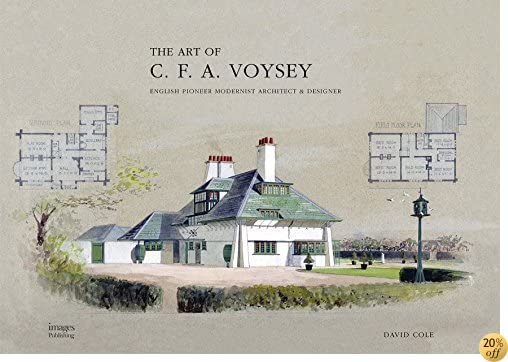 TThe Art and Architecture of C.F.A. Voysey: English Pioneer Modernist Architect & Designer