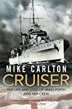 Carlton, Mike: Cruiser: The Life and Loss of HMAS Perth and Her Crew