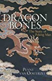 Van Oosterzee, Penny: Dragon Bones: The Story of Peking Man