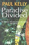 Kelly, Paul: Paradise Divided: The Changes, the Challenges, the Choices for Australia