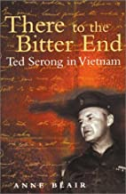 There to the Bitter End: Ted Serong in…