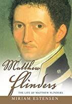 The Life of Matthew Flinders by Miriam…