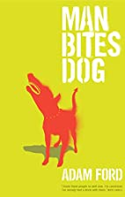 Man Bites Dog by Adam Ford