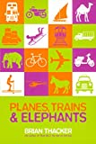 Thacker, Brian: Planes, Trains & Elephants