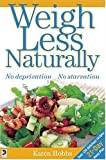 Hobbs, Karen: Weigh Less Naturally : No Deprivation, No Starvation