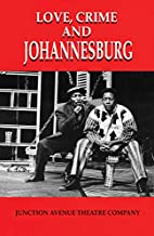 Love, Crime and Johannesburg: A Musical by…