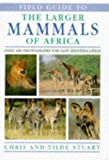 Stuart, Tilde: Field Guide to the Larger Mammals of Africa