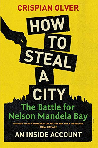 how-to-steal-a-city-the-battle-for-nelson-mandela-bay-an-inside-account