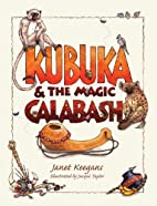 Kubuka and the Magic Calabash by Janet…