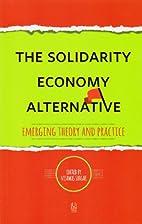 The Solidarity Economy Alternative: Emerging…