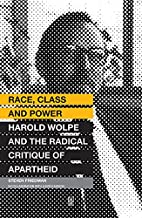 Race, Class and Power: Harold Wolpe and the…