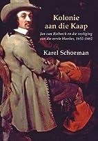 Kolonie Aan Die Kaap: Jan Van Riebeeck En…