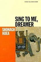 Sing to Me Dreamer by Shonagh Koea