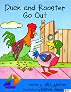 Duck and Rooster go out by Jill Eggleton