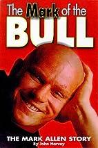 THE MARK OF THE BULL / THE MARK ALLEN STORY…