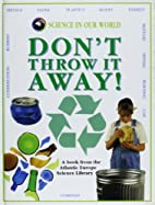 Don't Throw It Away! by Brian J. Knapp