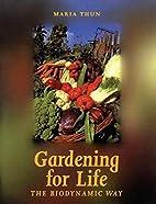 Gardening for Life - The Biodynamic Way: A…