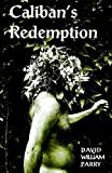 Parry, David: Caliban&#39;s Redemption