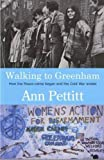 Ann Pettitt: Walking to Greenham: How the Peace Camp Began and the Cold War Ended