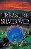 Marian Green: TREASURE OF THE SILVER WEB: A Tale Of Questing For Secrets In A Land Of Mists & Mysteries