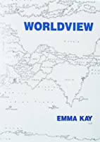 Worldview (New Writing) by Emma Kay