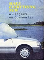 Make Everything New - A Project on Communism…
