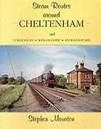 Steam Routes Around Cheltenham by Stephen…