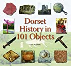 Dorset History in 101 Objects by Terry…