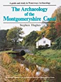 Hughes, Stephen: Archaeology of the Montgomeryshire Canal: Guide to, and Study in, Waterways Archaeology
