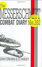 The Messerschmitt Me262 Combat Diary by John…