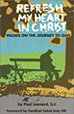 Leonard, Paul: Refresh My Heart in Christ: Pauses on the Journey to God