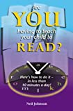 Johnson, Neil: Are You Having to Teach Your Child to Read?: Here's How to Do it - in Less Than 10 Minutes a Day!