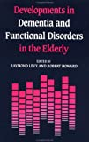 Levy, Raymond: Developments in Dementia and Functional Disorders in the Elderly (Old age psychiatry series)